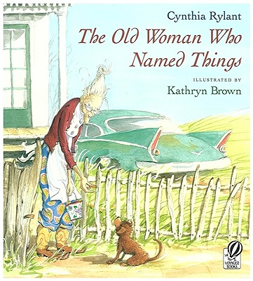 The Old Woman Who Named Things By Rylant, Cynthia/ Brown, Kathryn (ILT)