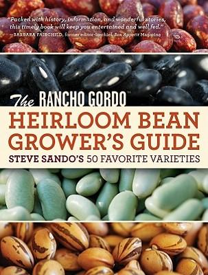 The Rancho Gordo Heirloom Bean Book By Sando, Steve